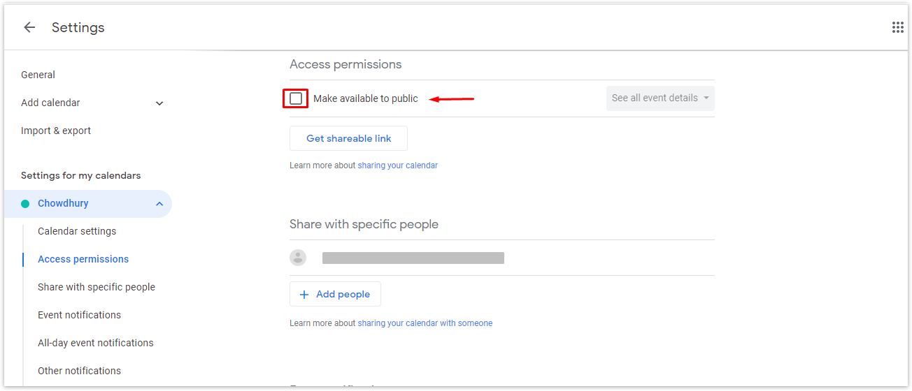 Under Access permissions, uncheck the box beside Make available to public. This will stop your calendar from being shared with the whole world as even a Google search might lead to your calendar if you don't turn off this option.
