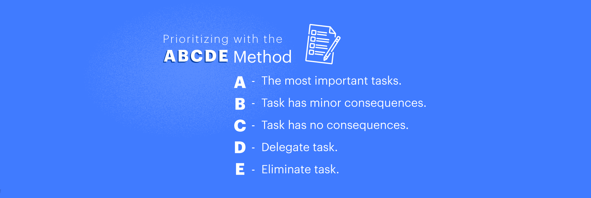 When there are too many tasks on your plate, learn to focus by prioritizing. You can use the ABCDE, Eisenhower Matrix, or any other prioritization technique as the first step to prevent stress. It would help you sort out tasks that are high, medium, or low on importance and urgency.